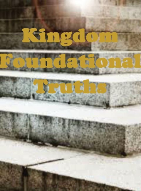 Kingdom Foundational Truths