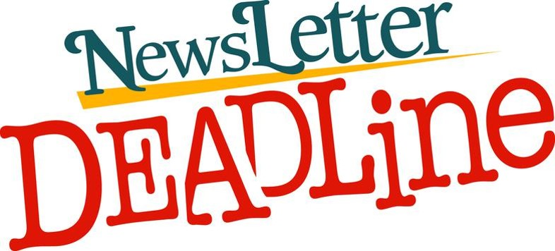 NEWSLETTER DEADLINE IS FAST APPROACHING!